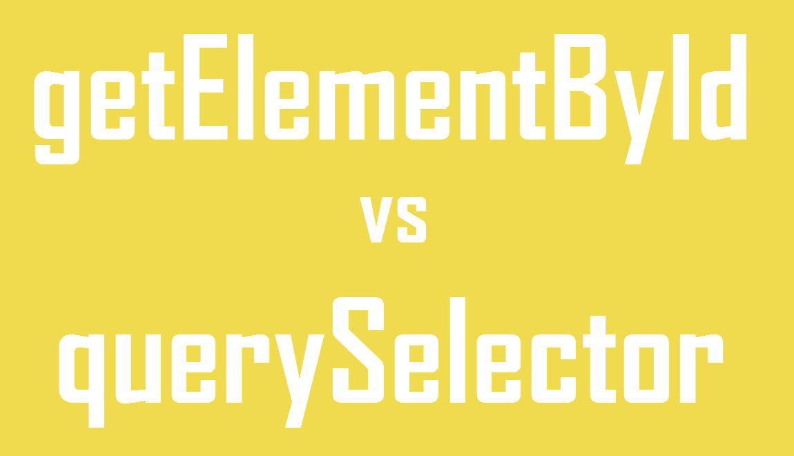 querySelector vs getElementById